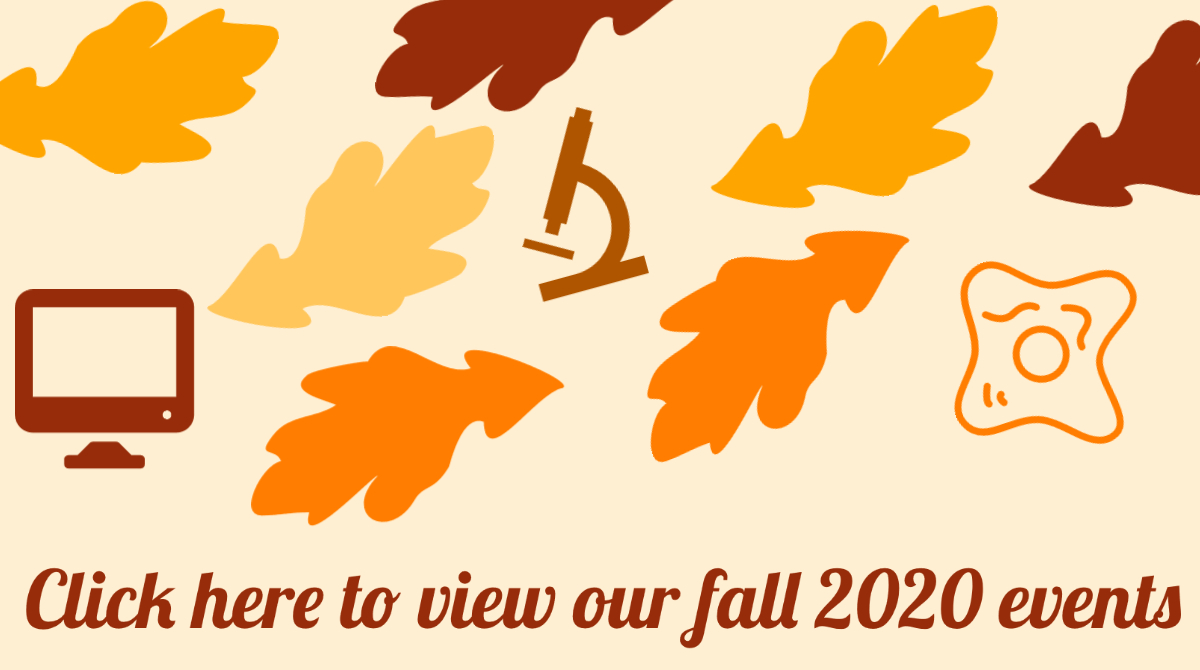 Click to see a full listing of IRM events for fall 2020, including Stem Cell Club, Distinguished Seminars, and our Symposium on Early Human Development.